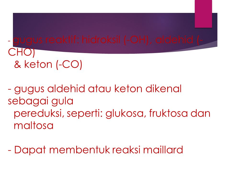 - gugus reaktif: hidroksil (-OH), aldehid (- CHO) & keton (-CO) - gugus aldehid atau keton dikenal sebagai gula pereduksi, seperti: glukosa, fruktosa