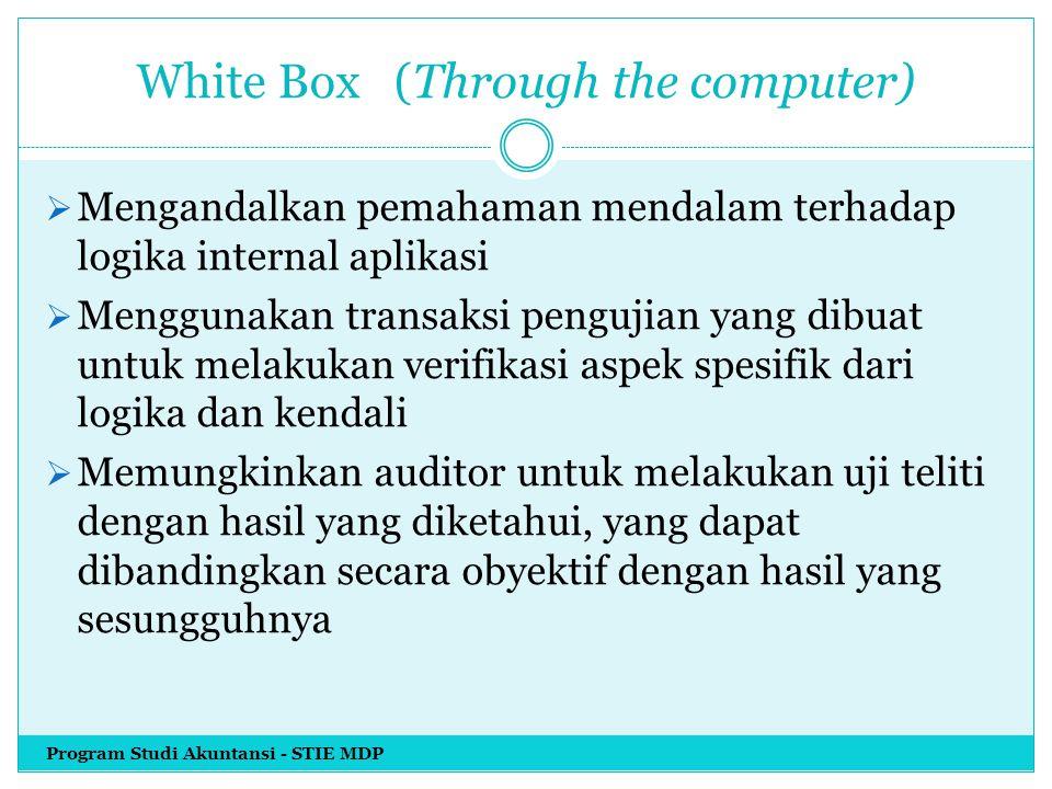 White Box (Through the computer)  Mengandalkan pemahaman mendalam terhadap logika internal aplikasi  Menggunakan transaksi pengujian yang dibuat unt
