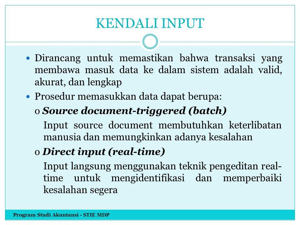 Jenis-jenis Kendali Input 1) Kendali source document 2) Kendali data coding 3) Kendali batch 4) Kendali validation 5) Koreksi input error 6) Sistem input data generalisasi (GDIS Program Studi Akuntansi - STIE MDP