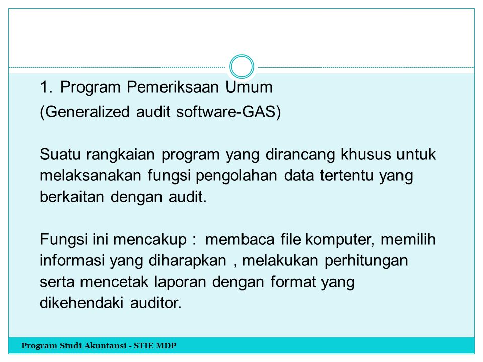 1. Program Pemeriksaan Umum (Generalized audit software-GAS) Suatu rangkaian program yang dirancang khusus untuk melaksanakan fungsi pengolahan data t