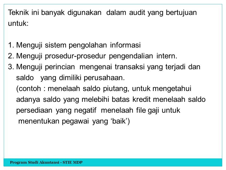 Teknik ini banyak digunakan dalam audit yang bertujuan untuk: 1. Menguji sistem pengolahan informasi 2. Menguji prosedur-prosedur pengendalian intern.
