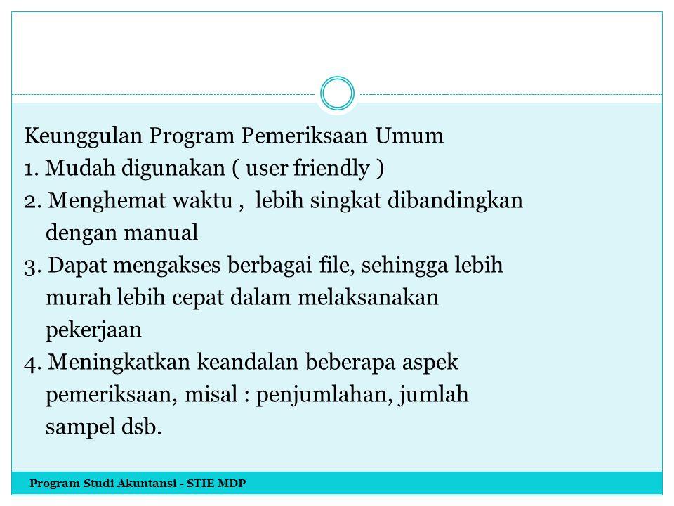 Keunggulan Program Pemeriksaan Umum 1. Mudah digunakan ( user friendly ) 2. Menghemat waktu, lebih singkat dibandingkan dengan manual 3. Dapat mengaks