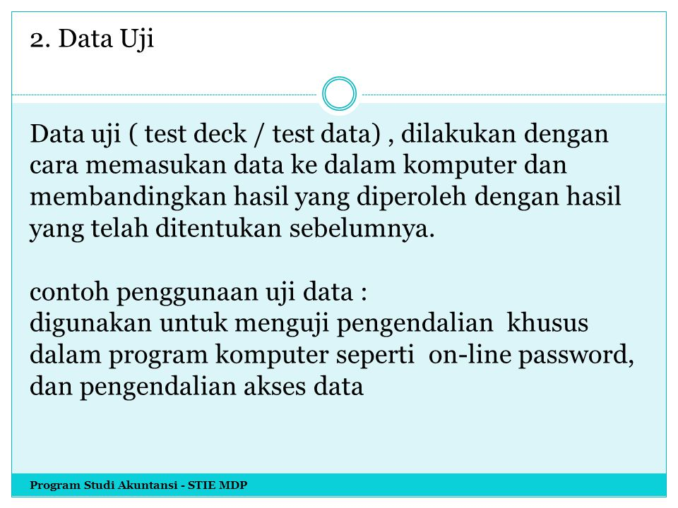 2. Data Uji Data uji ( test deck / test data), dilakukan dengan cara memasukan data ke dalam komputer dan membandingkan hasil yang diperoleh dengan ha