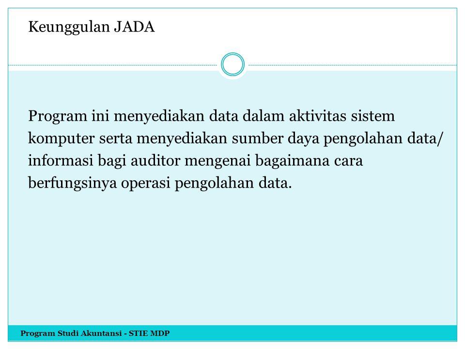 Keunggulan JADA Program ini menyediakan data dalam aktivitas sistem komputer serta menyediakan sumber daya pengolahan data/ informasi bagi auditor men