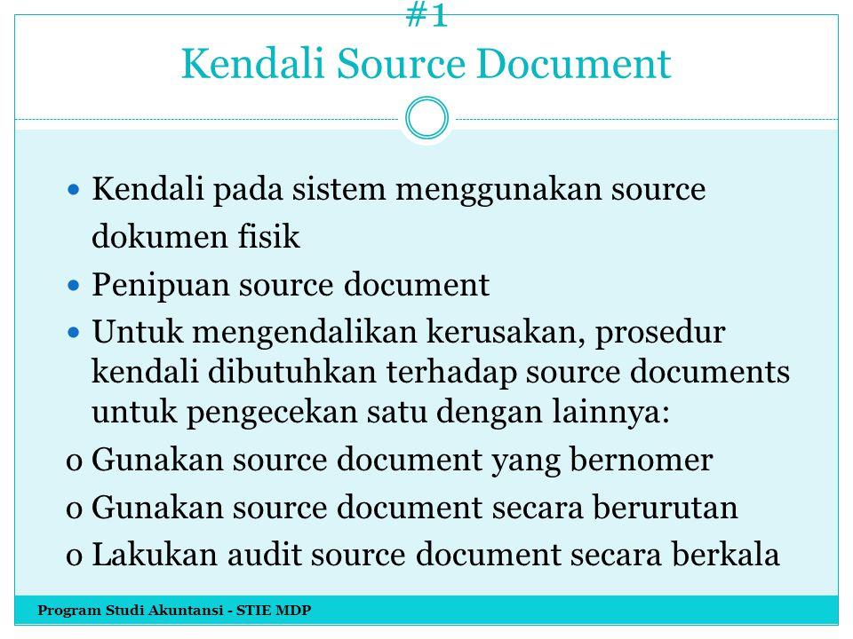 #1 Kendali Source Document Kendali pada sistem menggunakan source dokumen fisik Penipuan source document Untuk mengendalikan kerusakan, prosedur kenda
