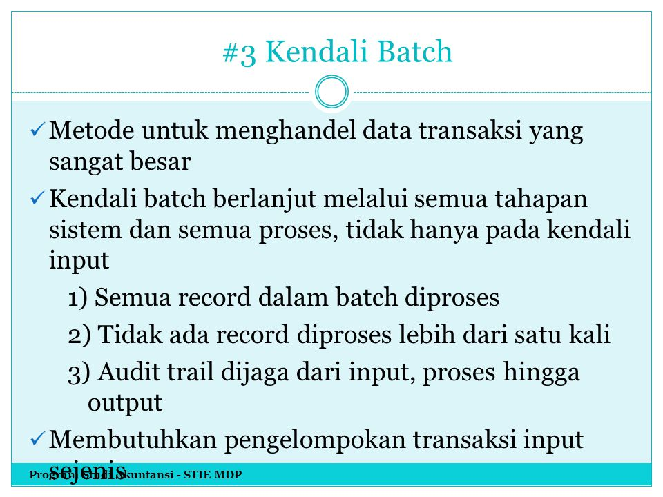 #4 Kendali Validation Dimaksudkan untuk mendeteksi kesalahan pada data sebelum diproses Lebih efektif apabila dilakukan dekat dengan sumber transaksi Membutuhkan referensi master file Program Studi Akuntansi - STIE MDP