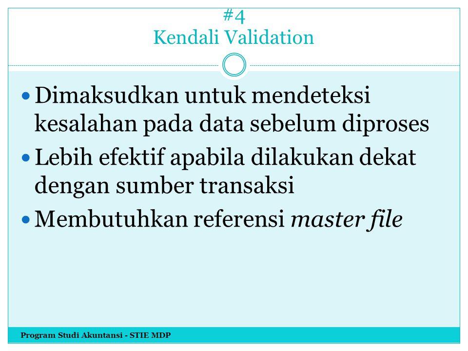 #4 Kendali Validation Dimaksudkan untuk mendeteksi kesalahan pada data sebelum diproses Lebih efektif apabila dilakukan dekat dengan sumber transaksi