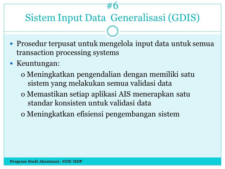 #6 Sistem Input Data Generalisasi (GDIS) Prosedur terpusat untuk mengelola input data untuk semua transaction processing systems Keuntungan: o Meningk