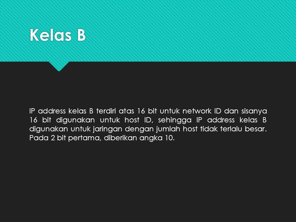 Kelas B IP address kelas B terdiri atas 16 bit untuk network ID dan sisanya 16 bit digunakan untuk host ID, sehingga IP address kelas B digunakan untu