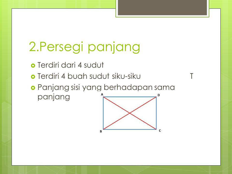 2.Persegi panjang  Terdiri dari 4 sudut  Terdiri 4 buah sudut siku-siku T  Panjang sisi yang berhadapan sama panjang