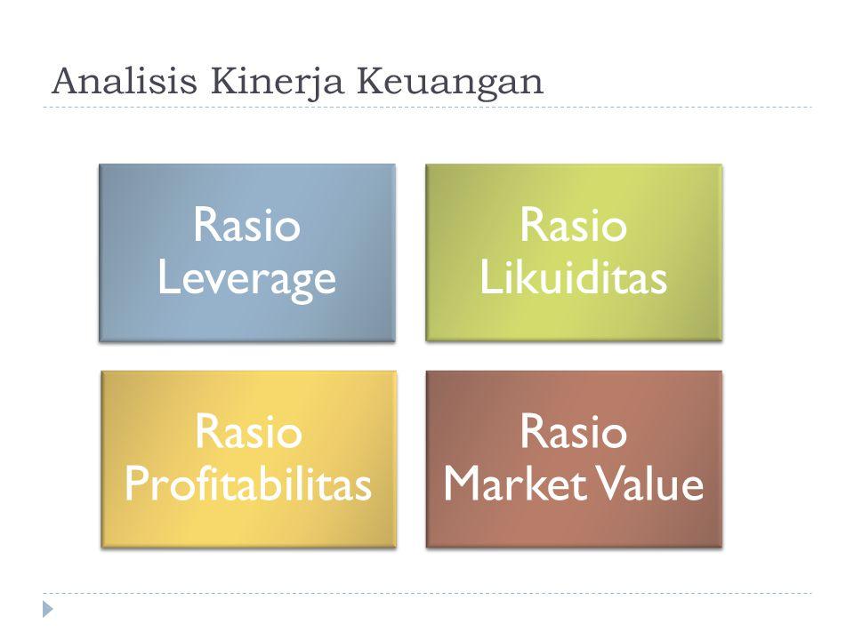 Analisis Kinerja Keuangan Rasio Leverage Rasio Likuiditas Rasio Profitabilitas Rasio Market Value