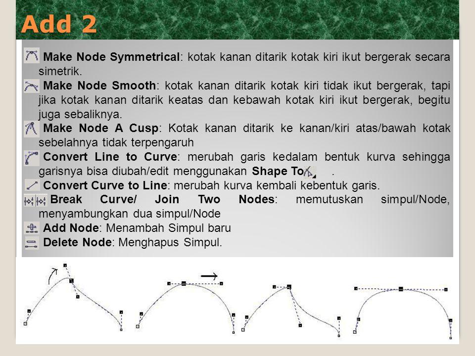 Add 2 Make Node Symmetrical: kotak kanan ditarik kotak kiri ikut bergerak secara simetrik. Make Node Smooth: kotak kanan ditarik kotak kiri tidak ikut