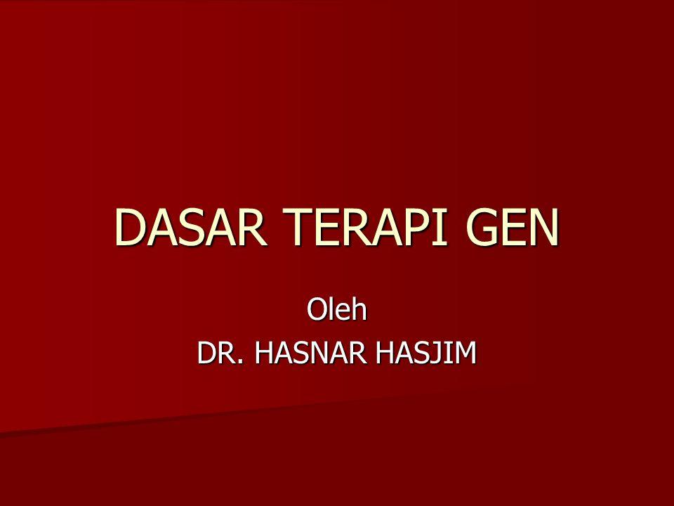 DASAR TERAPI GEN Oleh DR. HASNAR HASJIM