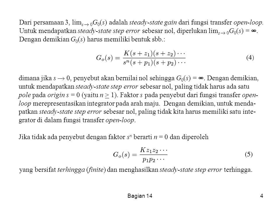 Bagian 144 Dari persamaan 3, lim s  0 G 0 (s) adalah steady-state gain dari fungsi transfer open-loop. Untuk mendapatkan steady-state step error sebe