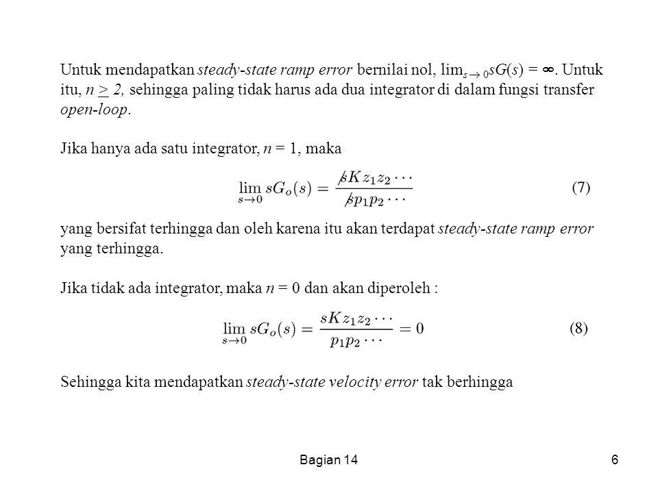 Bagian 146 Untuk mendapatkan steady-state ramp error bernilai nol, lim s  0 sG(s) = . Untuk itu, n > 2, sehingga paling tidak harus ada dua integrat