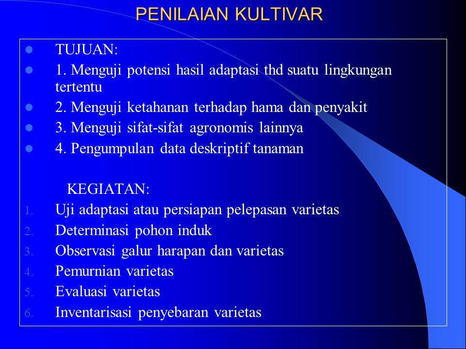 PENILAIAN KULTIVAR TUJUAN: 1. Menguji potensi hasil adaptasi thd suatu lingkungan tertentu 2. Menguji ketahanan terhadap hama dan penyakit 3. Menguji