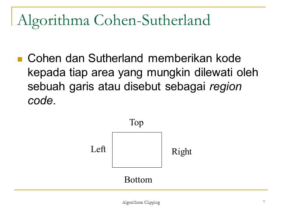 Algorithma Clipping 7 Algorithma Cohen-Sutherland Cohen dan Sutherland memberikan kode kepada tiap area yang mungkin dilewati oleh sebuah garis atau d