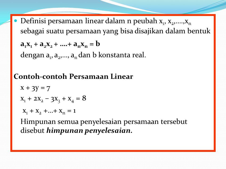 Definisi persamaan linear dalam n peubah x 1, x 2,….,x n sebagai suatu persamaan yang bisa disajikan dalam bentuk a 1 x 1 + a 2 x 2 + ….+ a n x n = b