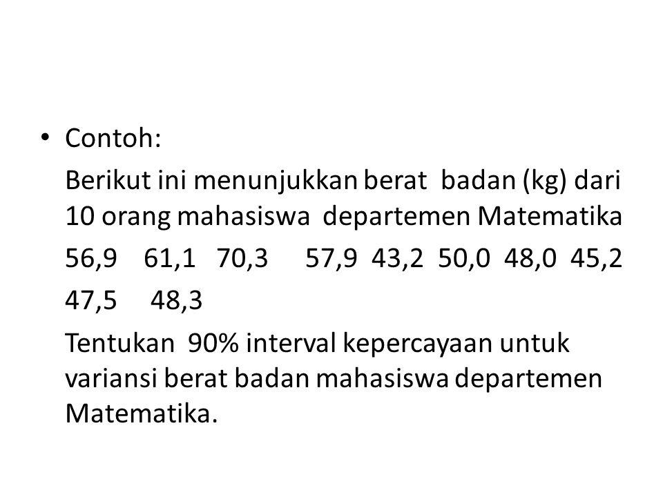 Contoh: Berikut ini menunjukkan berat badan (kg) dari 10 orang mahasiswa departemen Matematika 56,9 61,1 70,357,943,250,048,045,2 47,5 48,3 Tentukan 9