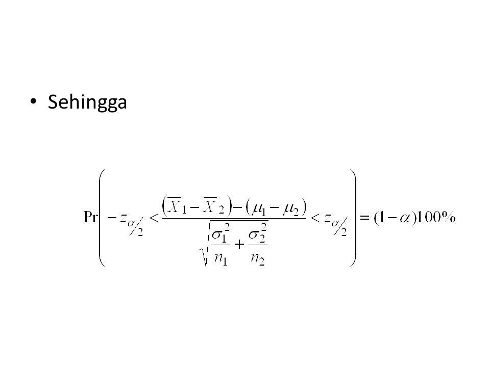 Sehingga jika dan adalah nilai pengamatan untuk dan maka (1- ) 100% interval kepercayaan untuk adalah: