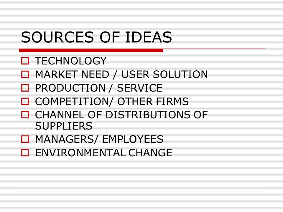 METHODS OF IDEA GENERATION  DIRECT SEARCH  TECHNOLOGICAL INNOVATION  EXPLANATORY USER STUDIES  FASILITATING LEAD USERS  INTEGRATION OF TECHNOLOGY AND MARKETING  CREATIVE METHODS  NATIONAL POLICY  ALLIANCE ACQUISTION/ LICENSING