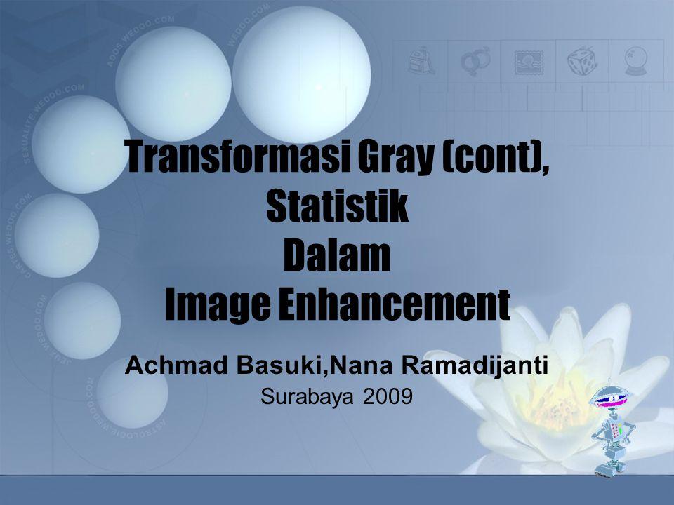 Transformasi Gray (cont), Statistik Dalam Image Enhancement Achmad Basuki,Nana Ramadijanti Surabaya 2009