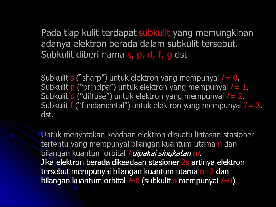 Pada tiap kulit terdapat subkulit yang memungkinan adanya elektron berada dalam subkulit tersebut. Subkulit diberi nama s, p, d, f, g dst Subkulit s (