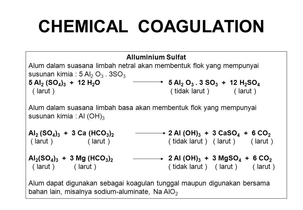 Alluminium Sulfat Alum dalam suasana limbah netral akan membentuk flok yang mempunyai susunan kimia : 5 Al 2 O 3. 3SO 3 5 Al 2 (SO 4 ) 3 + 12 H 2 O5 A
