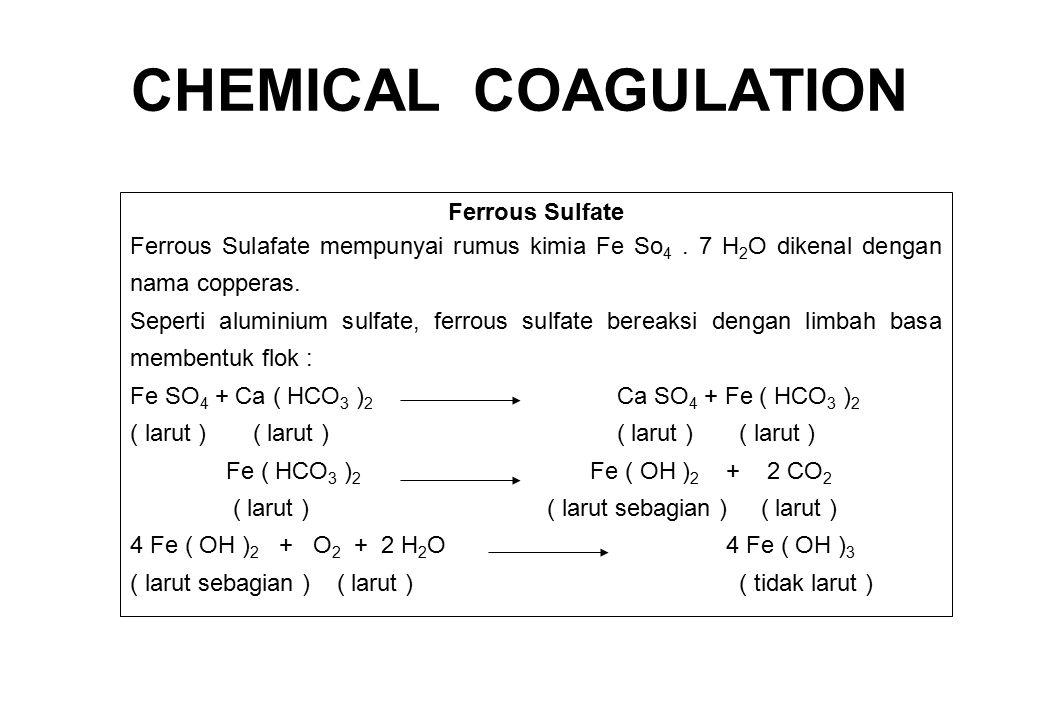 Ferrous Sulfate Ferrous Sulafate mempunyai rumus kimia Fe So 4. 7 H 2 O dikenal dengan nama copperas. Seperti aluminium sulfate, ferrous sulfate berea