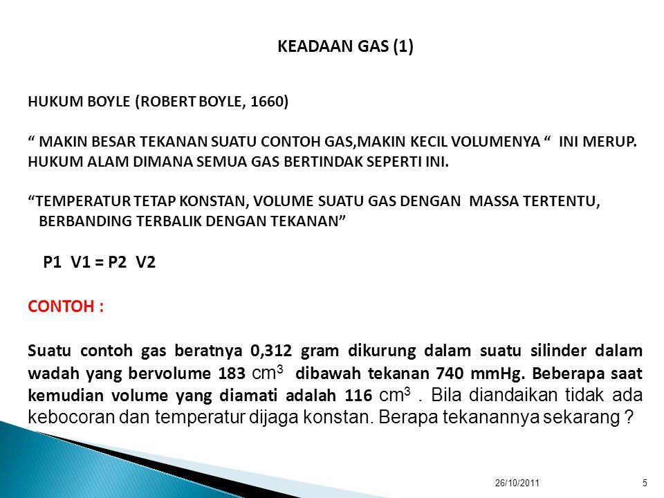 5 KEADAAN GAS (1) HUKUM BOYLE (ROBERT BOYLE, 1660) MAKIN BESAR TEKANAN SUATU CONTOH GAS,MAKIN KECIL VOLUMENYA INI MERUP.