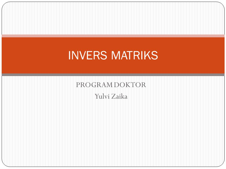 PROGRAM DOKTOR Yulvi Zaika INVERS MATRIKS