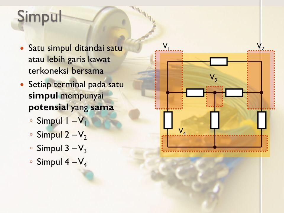 Simpul Satu simpul ditandai satu atau lebih garis kawat terkoneksi bersama Setiap terminal pada satu simpul mempunyai potensial yang sama ◦ Simpul 1 –