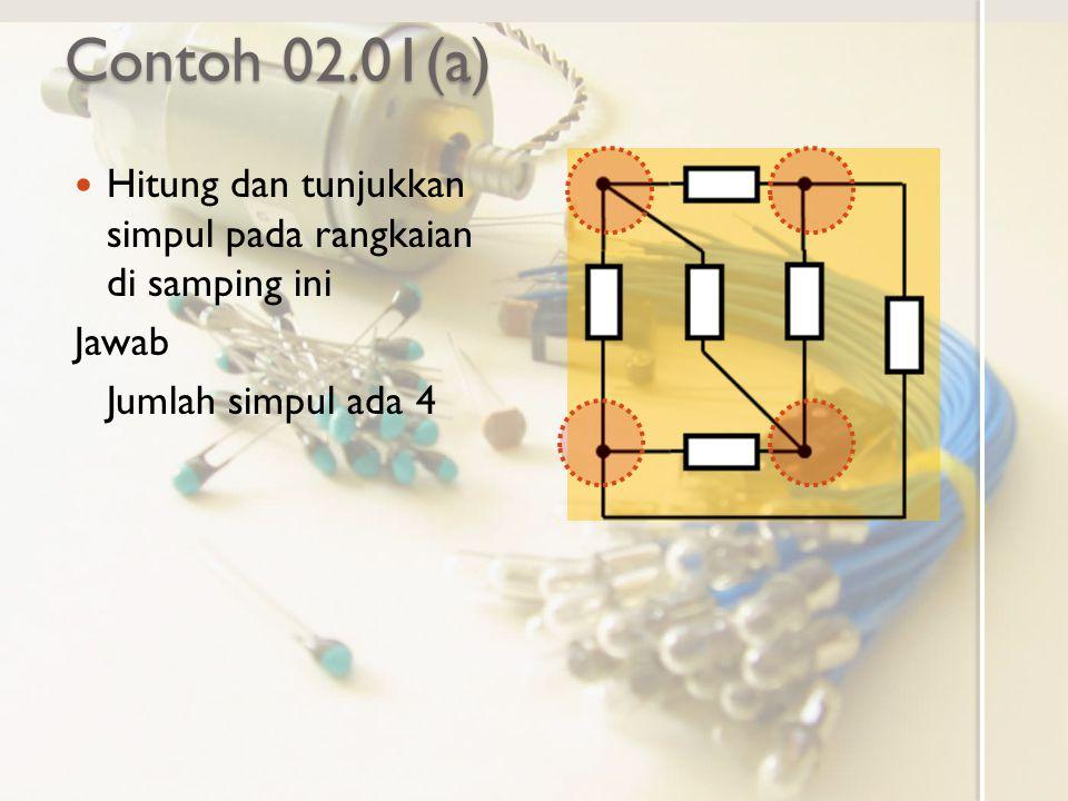 Contoh 02.01(a) Hitung dan tunjukkan simpul pada rangkaian di samping ini Jawab Jumlah simpul ada 4