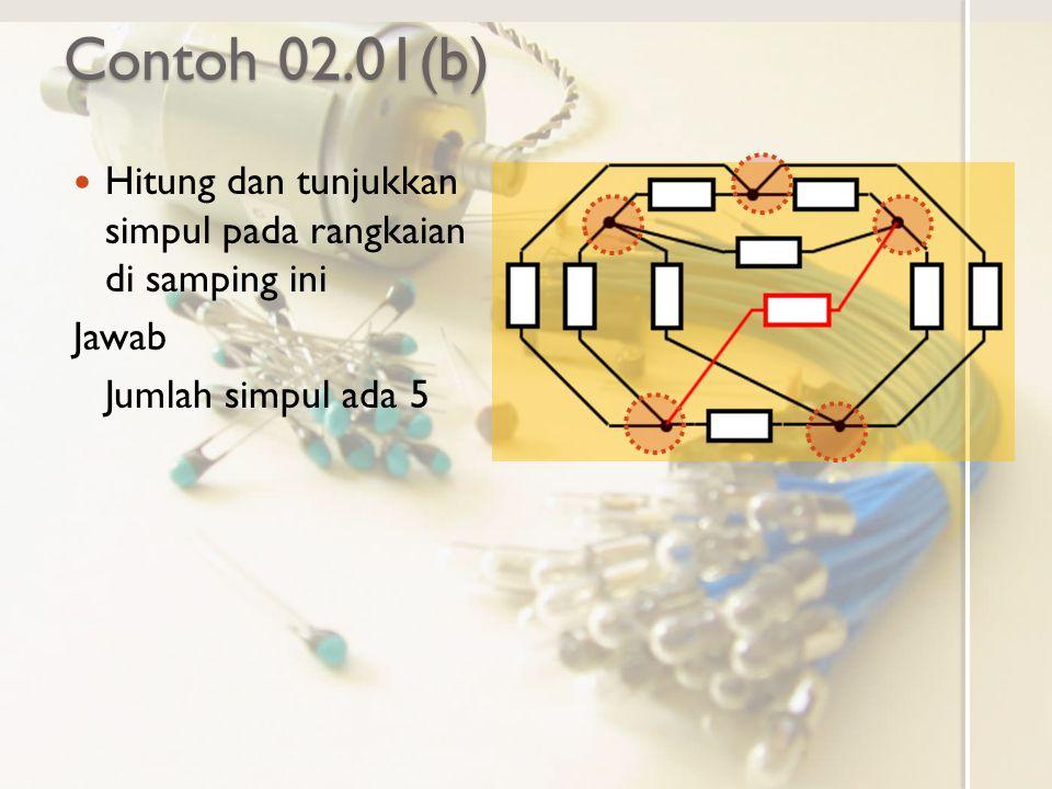 Contoh 02.01(b) Hitung dan tunjukkan simpul pada rangkaian di samping ini Jawab Jumlah simpul ada 5