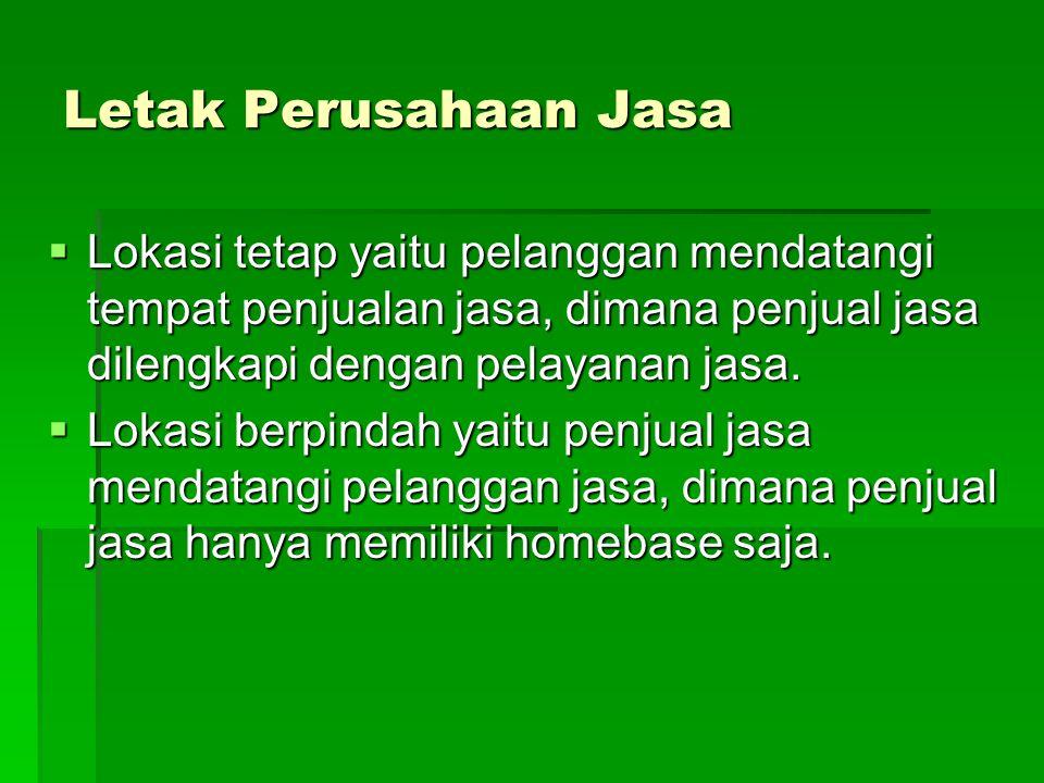 Letak Perusahaan Jasa  Lokasi tetap yaitu pelanggan mendatangi tempat penjualan jasa, dimana penjual jasa dilengkapi dengan pelayanan jasa.