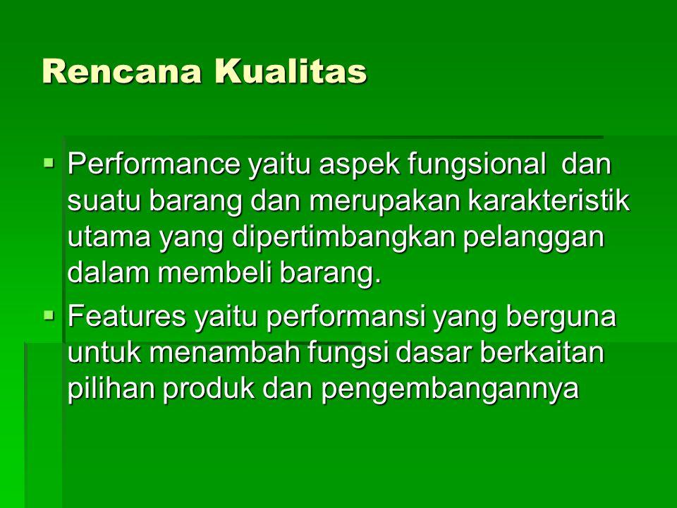Rencana Kualitas  Performance yaitu aspek fungsional dan suatu barang dan merupakan karakteristik utama yang dipertimbangkan pelanggan dalam membeli barang.