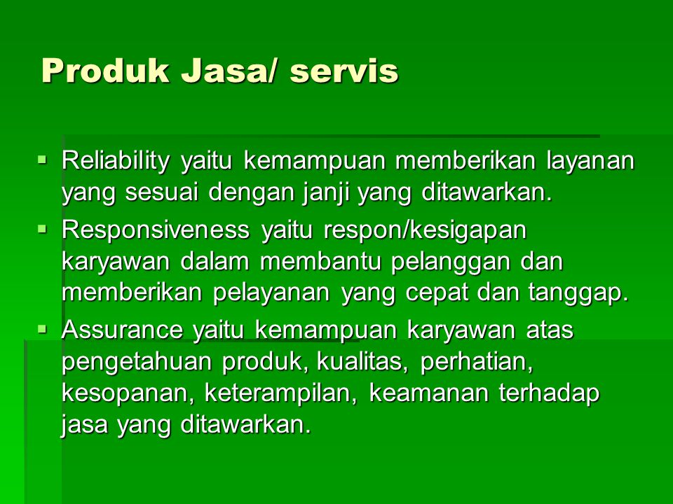 Produk Jasa/ servis  Reliability yaitu kemampuan memberikan layanan yang sesuai dengan janji yang ditawarkan.