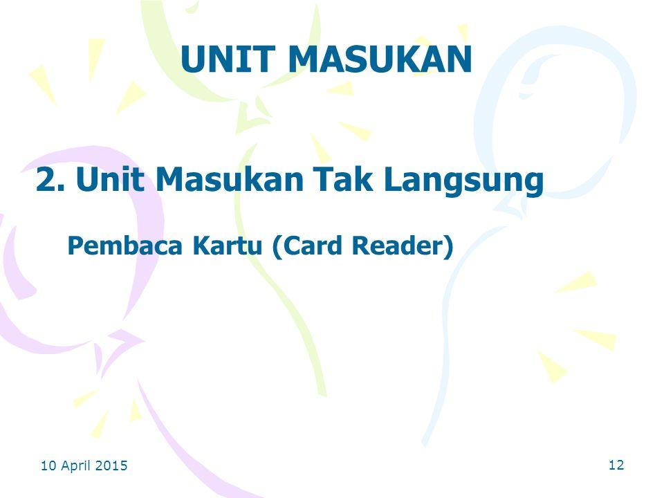 10 April 2015 12 UNIT MASUKAN 2. Unit Masukan Tak Langsung Pembaca Kartu (Card Reader)