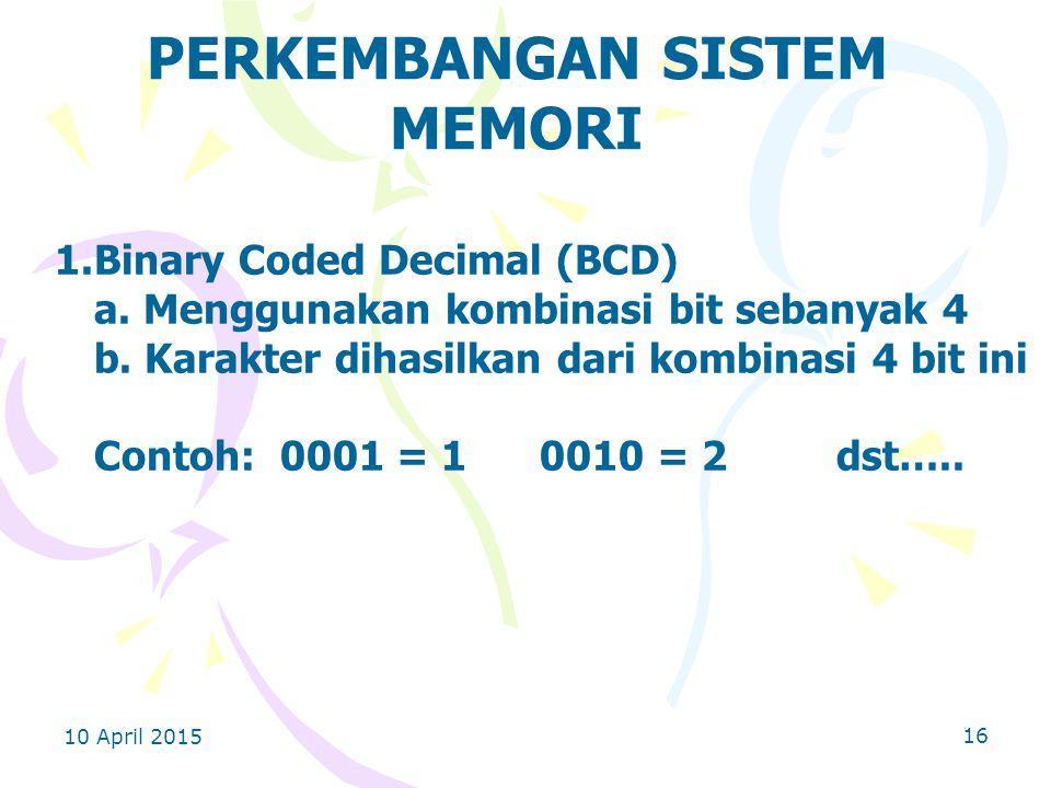 10 April 2015 16 PERKEMBANGAN SISTEM MEMORI 1.Binary Coded Decimal (BCD) a.