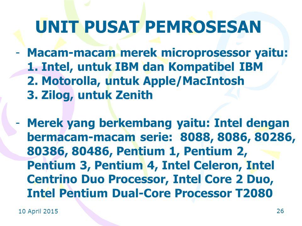 10 April 2015 26 UNIT PUSAT PEMROSESAN -Macam-macam merek microprosessor yaitu: 1.