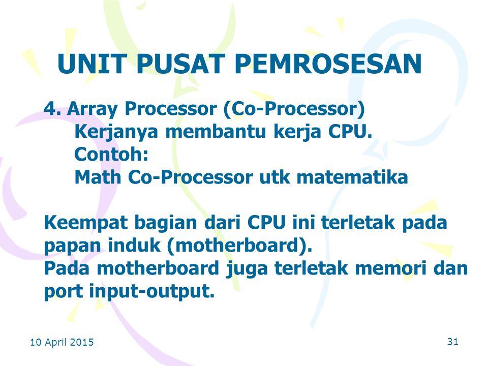 10 April 2015 31 UNIT PUSAT PEMROSESAN 4.