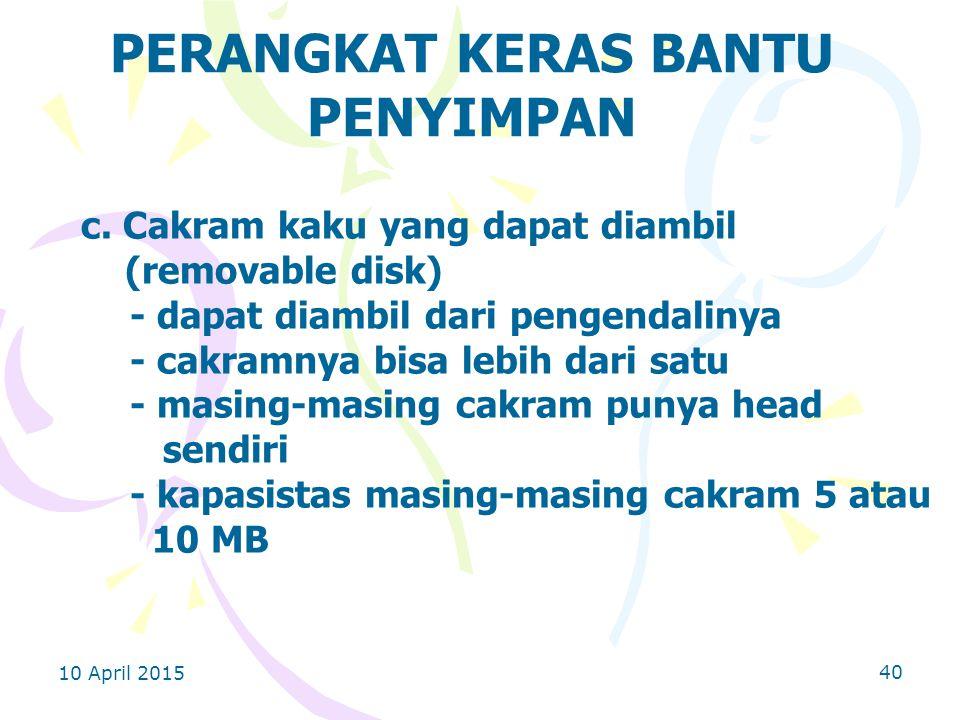 10 April 2015 40 PERANGKAT KERAS BANTU PENYIMPAN c.