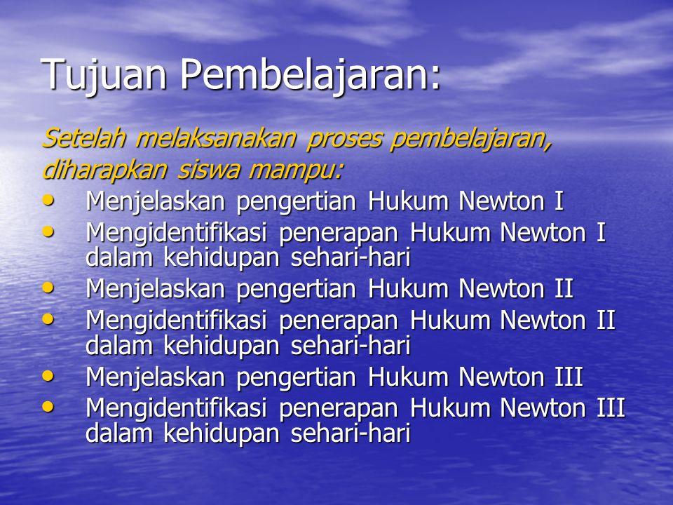 Tujuan Pembelajaran: Setelah melaksanakan proses pembelajaran, diharapkan siswa mampu: Menjelaskan pengertian Hukum Newton I Menjelaskan pengertian Hu