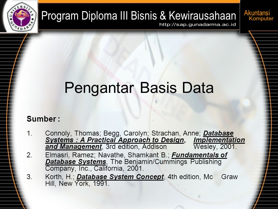 Pengantar Basis Data Sumber : 1.Connoly, Thomas; Begg, Carolyn; Strachan, Anne; Database Systems : A Practical Approach to Design, Implementation and
