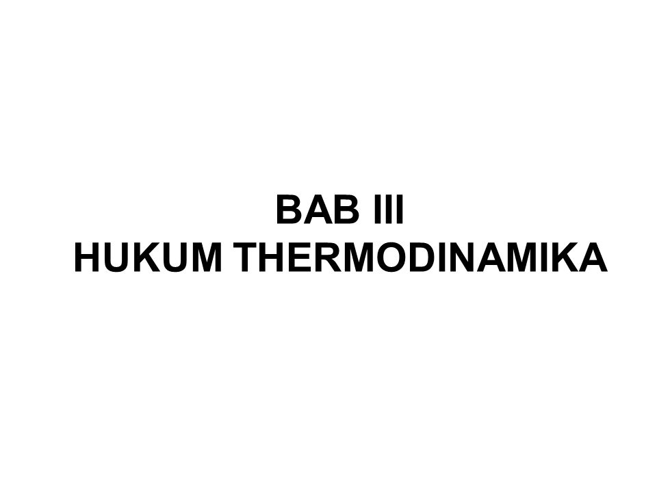 BAB III HUKUM THERMODINAMIKA
