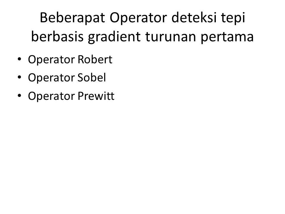 Beberapat Operator deteksi tepi berbasis gradient turunan pertama Operator Robert Operator Sobel Operator Prewitt