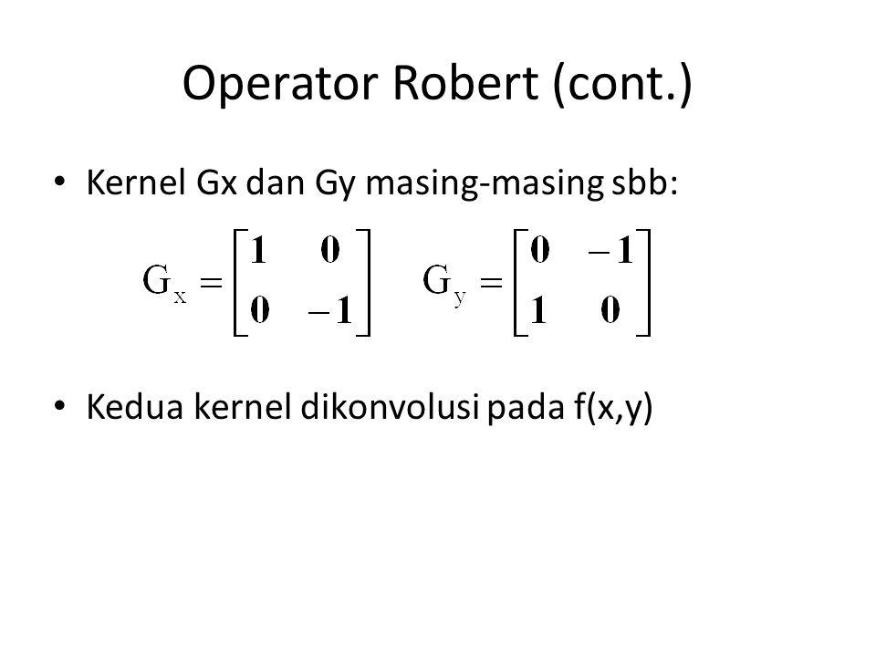 Operator Robert (cont.) Kernel Gx dan Gy masing-masing sbb: Kedua kernel dikonvolusi pada f(x,y)