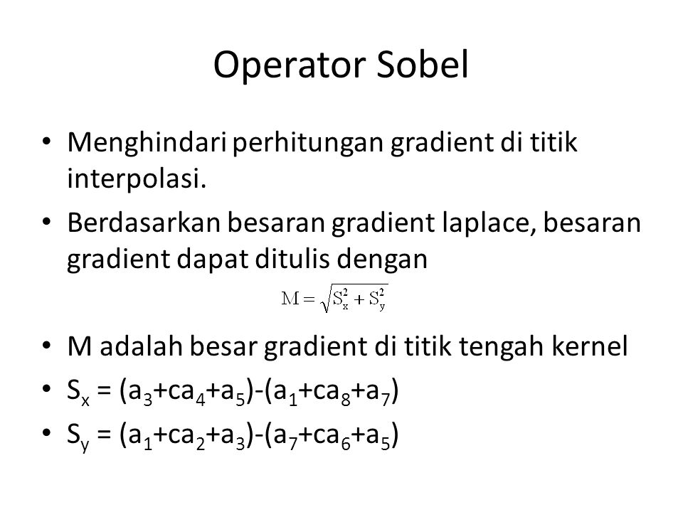 Operator Sobel Menghindari perhitungan gradient di titik interpolasi. Berdasarkan besaran gradient laplace, besaran gradient dapat ditulis dengan M ad