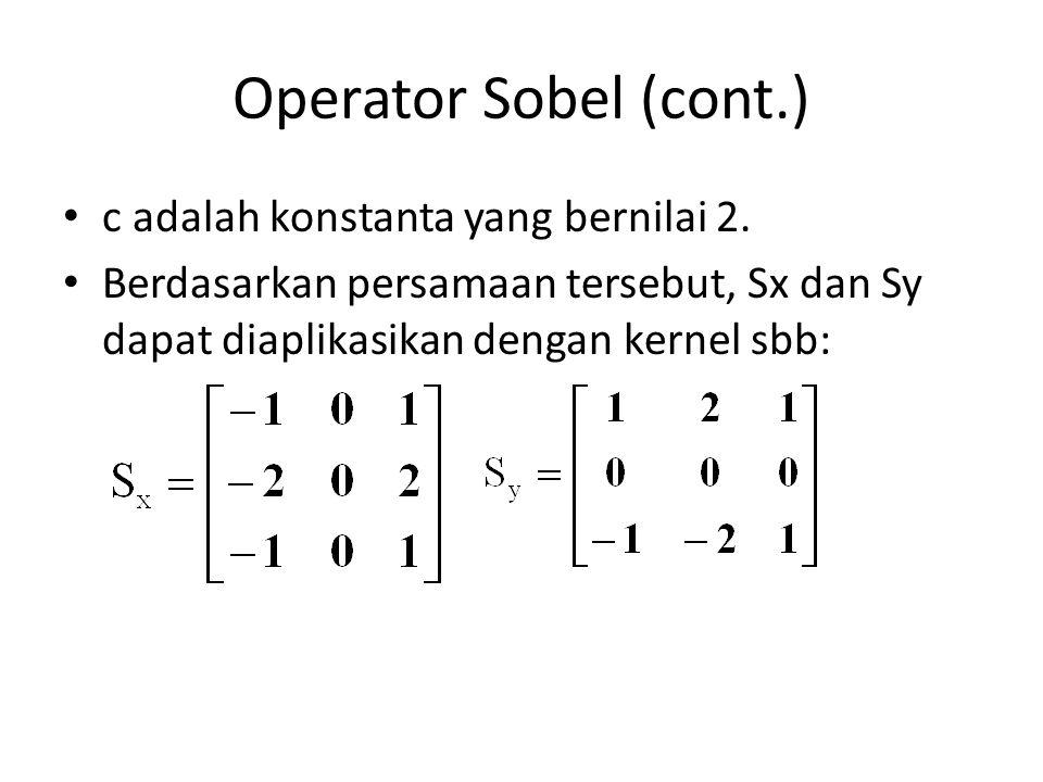 Operator Sobel (cont.) c adalah konstanta yang bernilai 2. Berdasarkan persamaan tersebut, Sx dan Sy dapat diaplikasikan dengan kernel sbb: