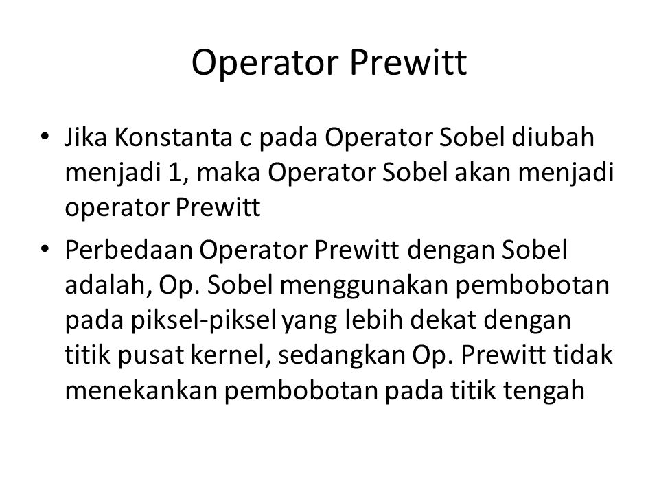 Operator Prewitt Jika Konstanta c pada Operator Sobel diubah menjadi 1, maka Operator Sobel akan menjadi operator Prewitt Perbedaan Operator Prewitt d